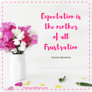 Expectation is the mother of all Frustration