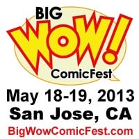 Big WOW! ComicFest 2013 Tickets Available! 18 & 19 May in San Jose!