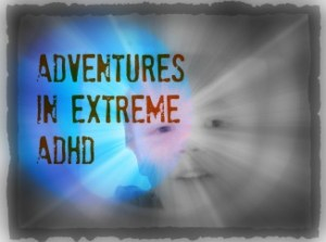 Adventures in extreme ADHD
