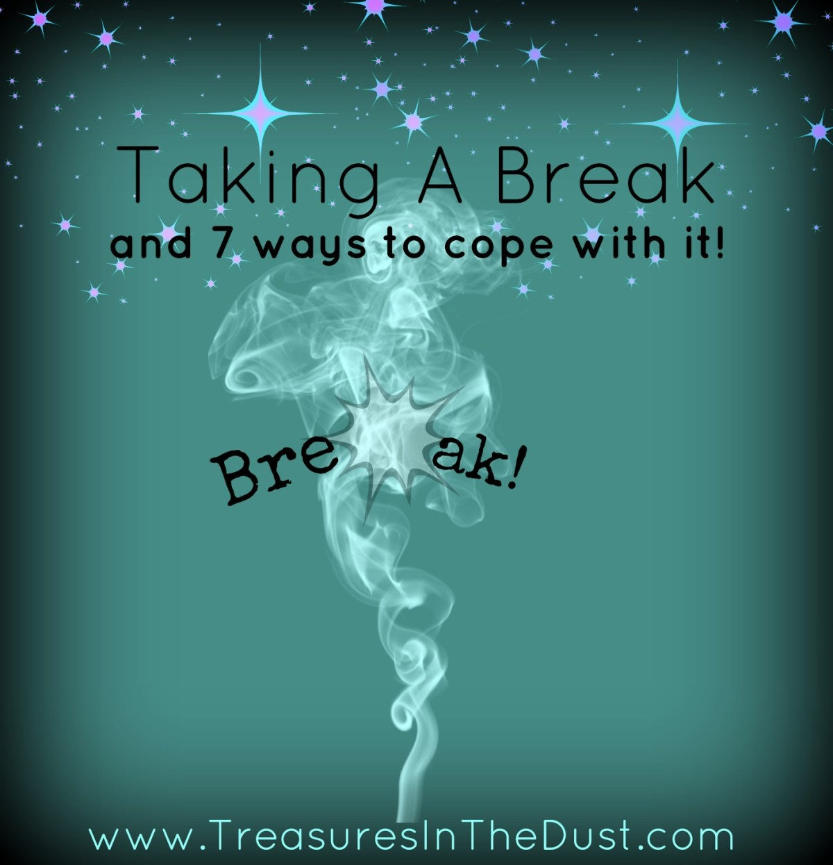 Taking a Break, And 7 Ways To Cope With It