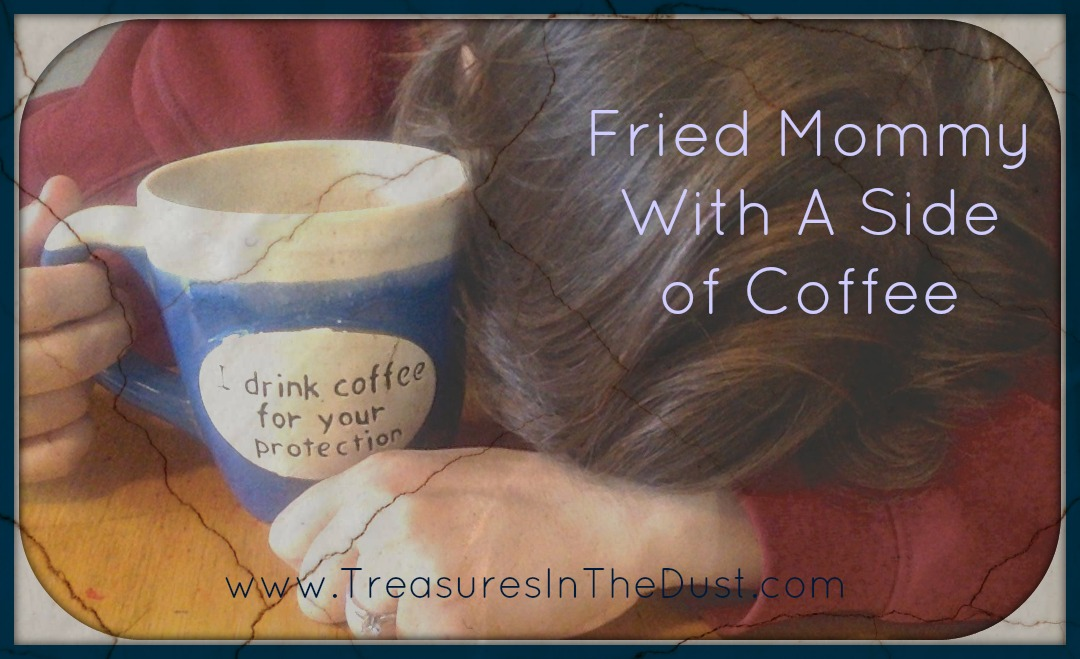 Fried Mommy With A Side Of Coffee