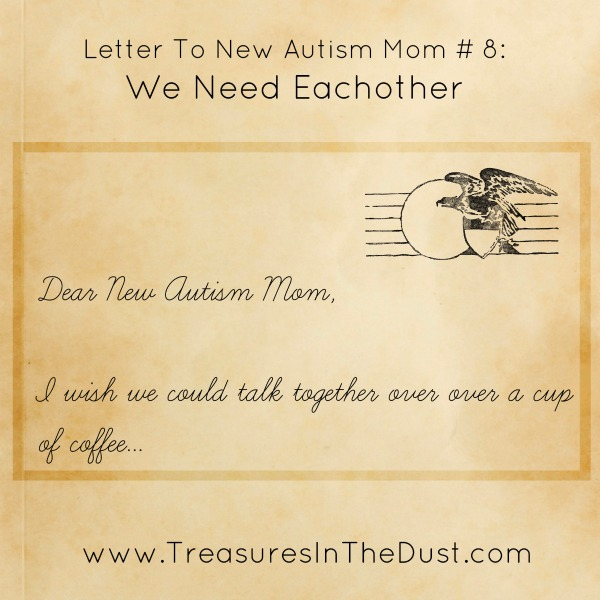 Letter To New Autism Mom # 8:  We Need Eachother