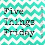 Five Things Friday 4.24.2015