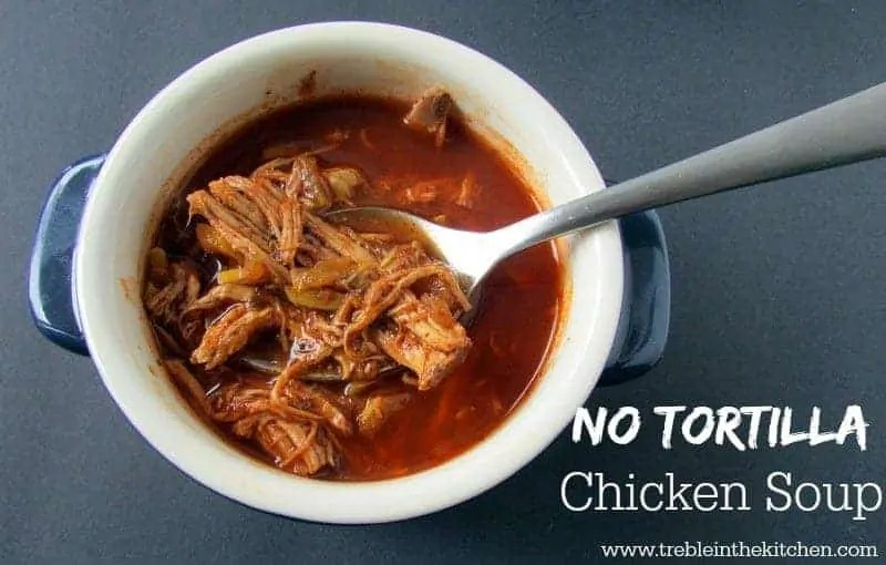 No Tortilla Chicken Soup via Treble in the Kitchen