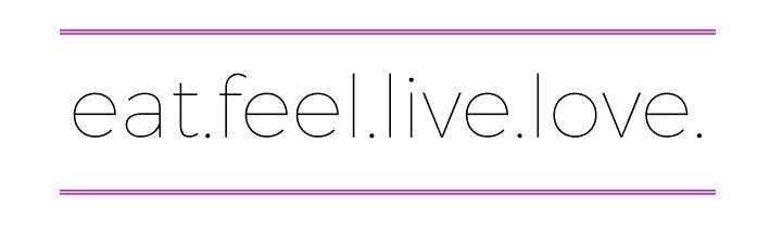 Eat Feel Live Love