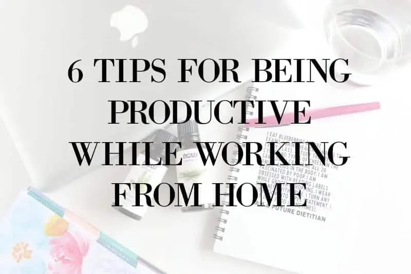 6 Tips for Being Productive While Working from Home