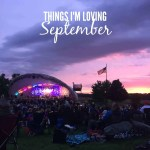 Things I'm Loving: September 2017