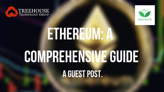 Guest Blog: Ethereum, A Comprehensive Guide - Treehouse Tech