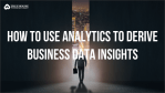 how to derive business insights from analytics