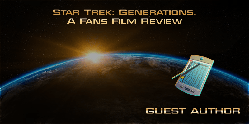 Star Trek: Generations,  A Fans Film Review