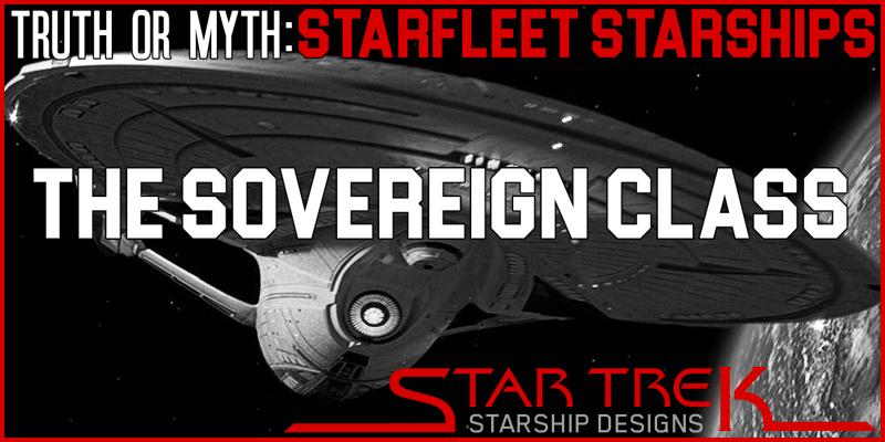 Truth OR Myth – Starfleet Starships – The Sovereign Class