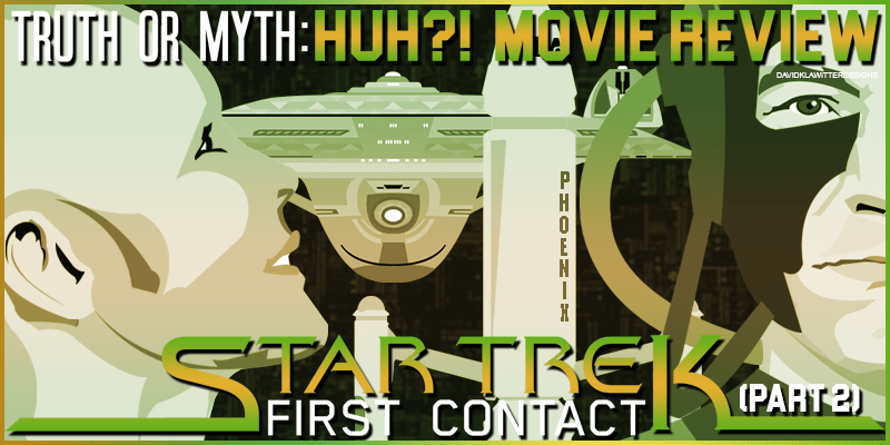 Truth Or Myth – Star Trek: First Contact Pt 2