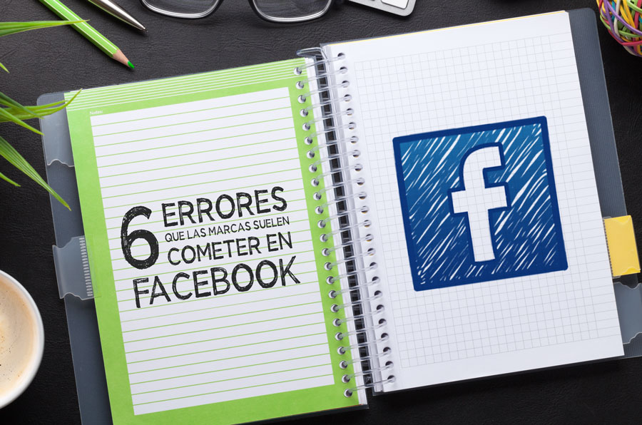 6 errores que las marcas suelen cometer en Facebook