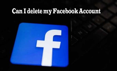 Can I Delete my Facebook Account - Delete your Facebook Account Permanently