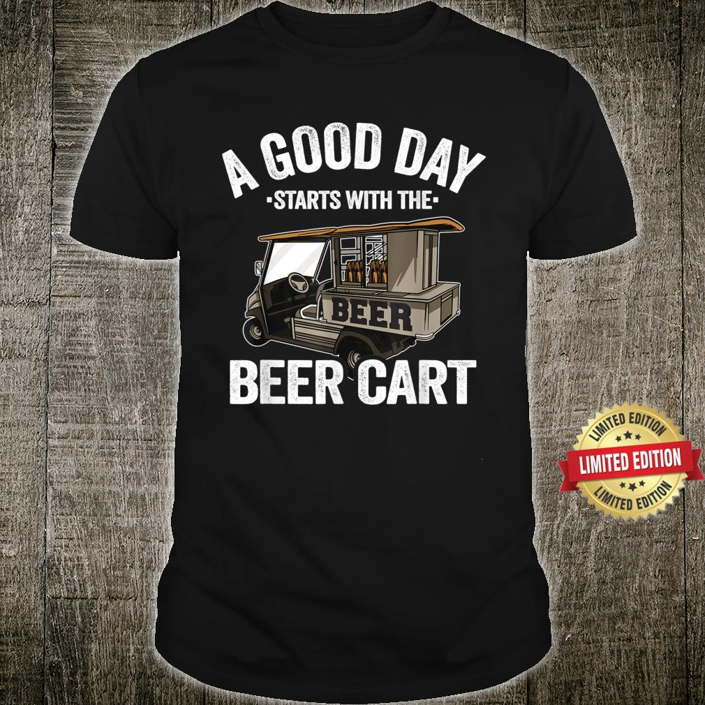 A Good Day Starts With The Beer Cart Golf Cart Golfing Shirt