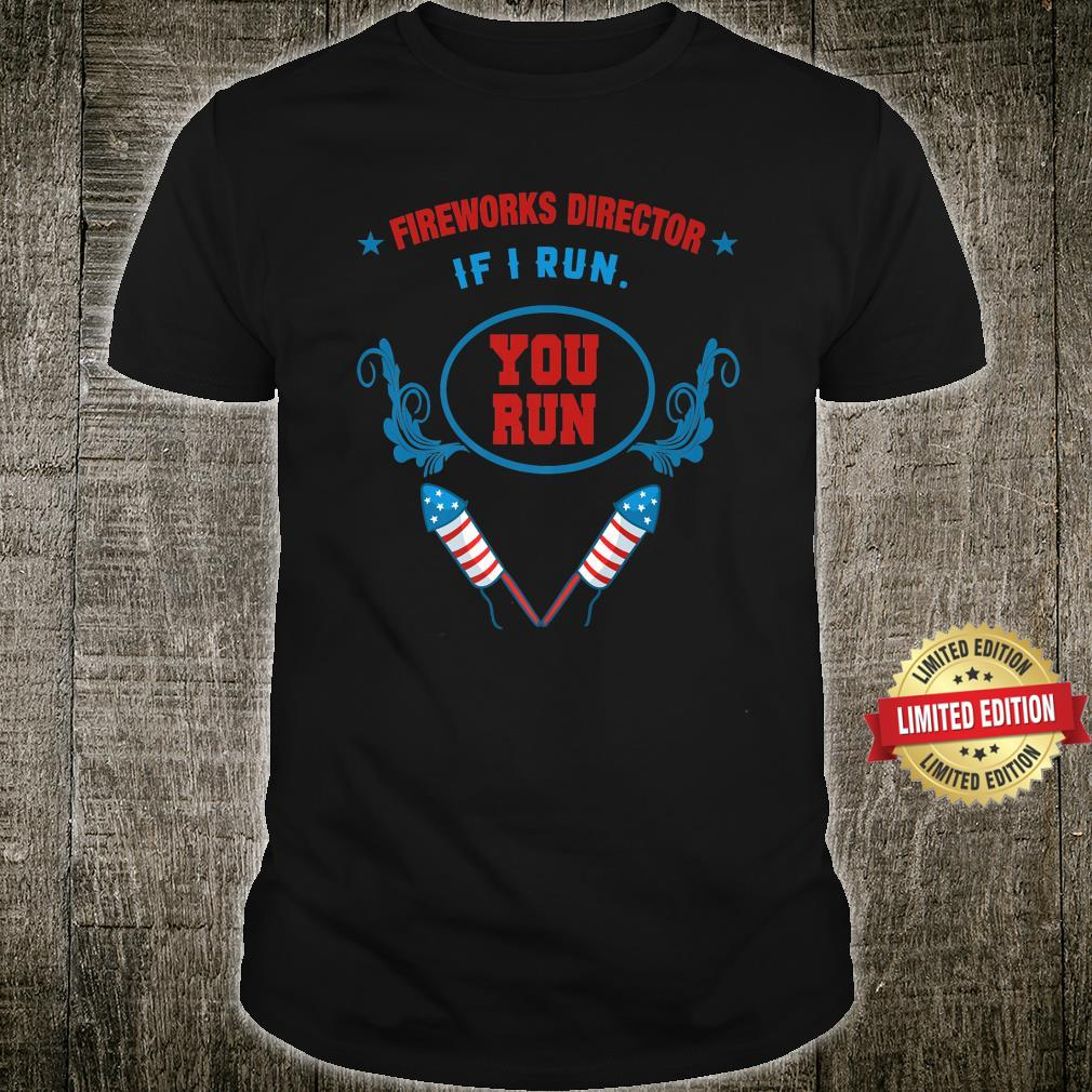 American Fireworks Director If I Run You Run USA Shirt
