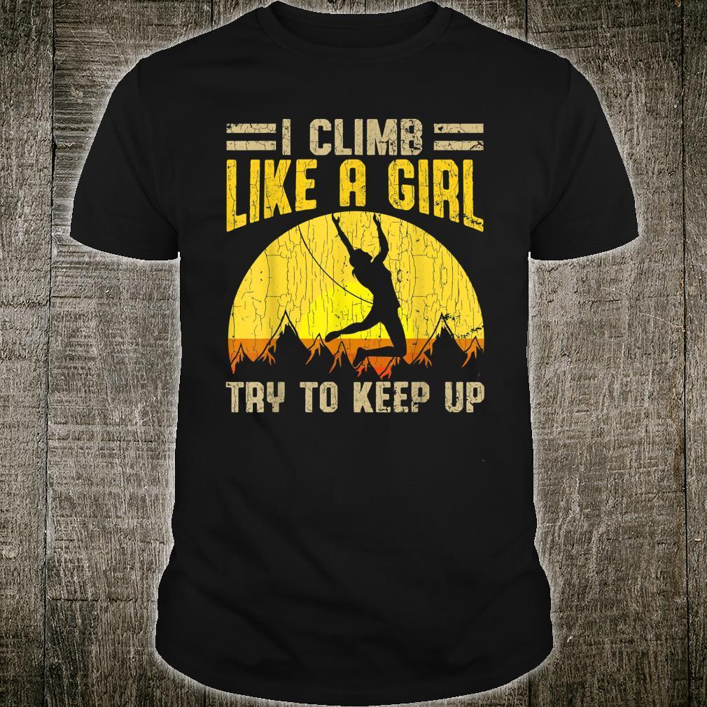 I Climb Like A Girl Try to Keep Up Shirt