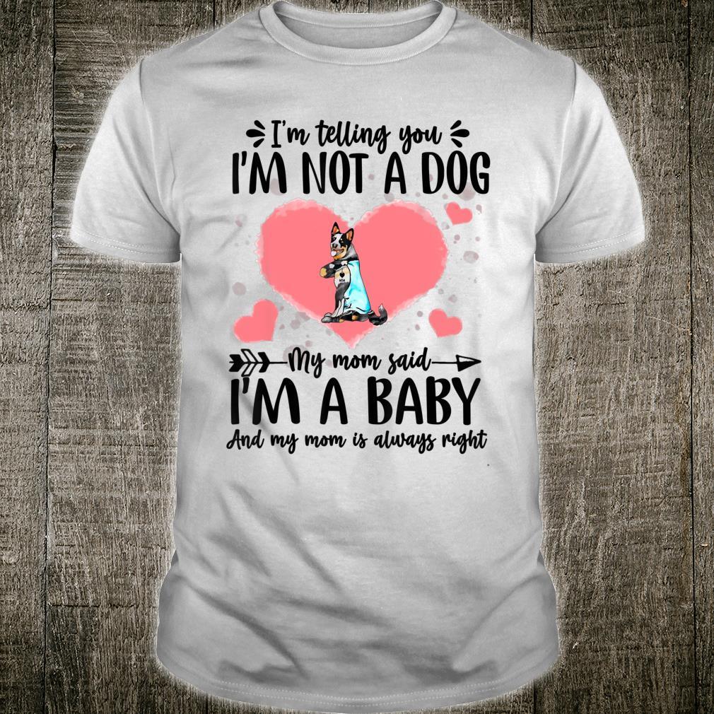 I'm Telling You I'm Not A Cattle Dog Dog Shirt