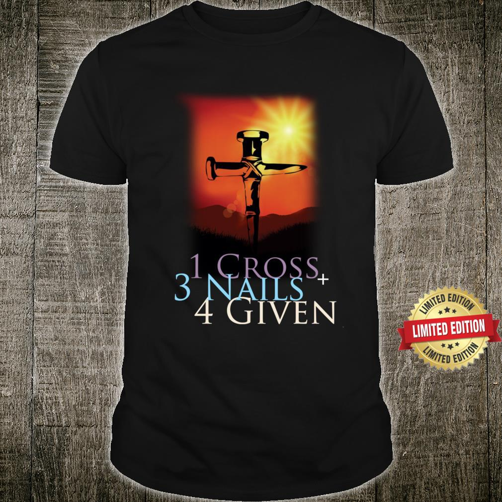 One Cross + 3 Nails = 4 Given for Christian Shirt