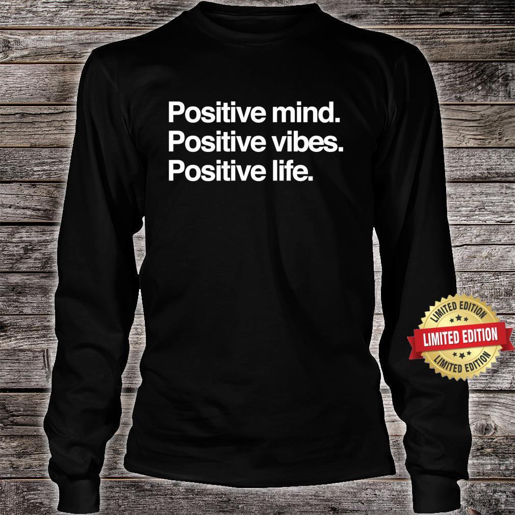 Positive Mind Positive Vibes Positive Life Shirt long sleeved