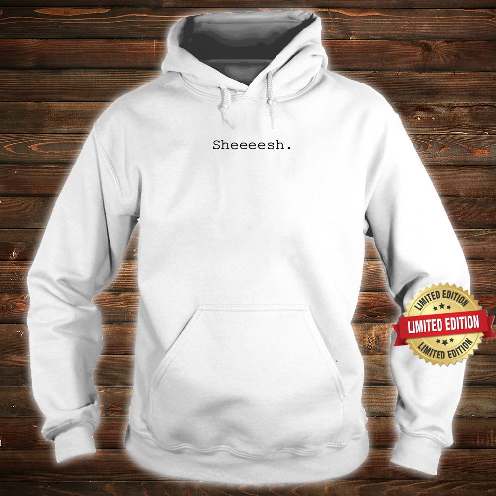 Sheesh Shirt hoodie