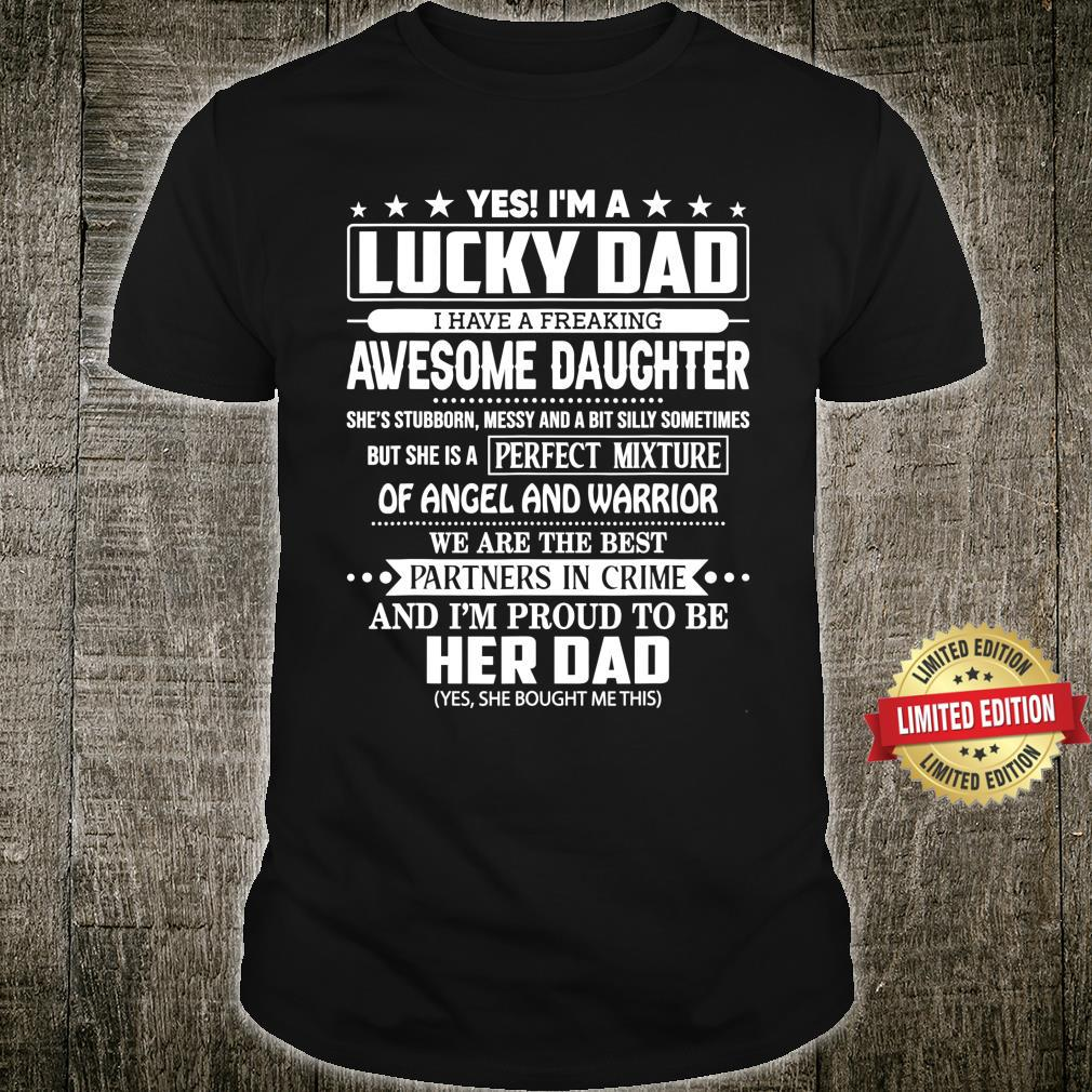 Yes I'm a lucky dad I have a freaking awesome daughter Shirt