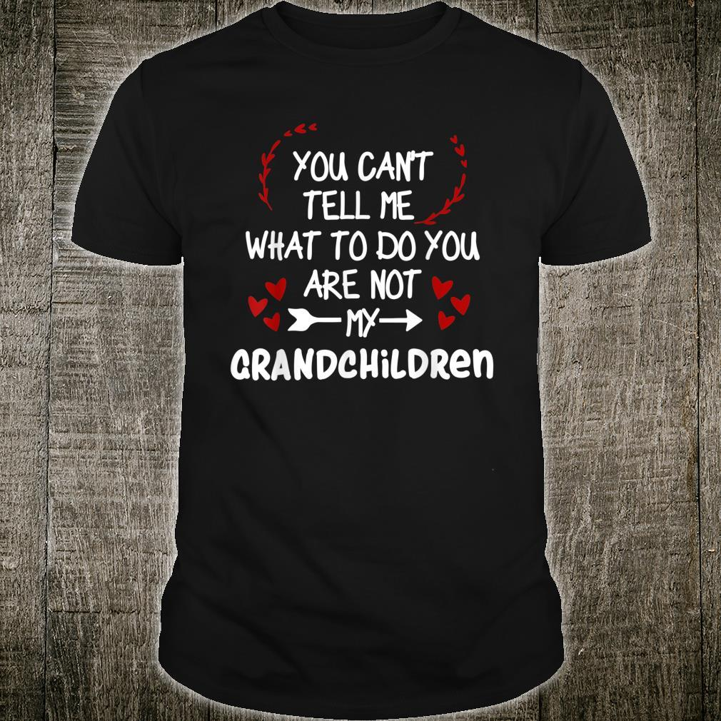 You Can't Tell Me What To Do You are Not My Grandchildren Shirt
