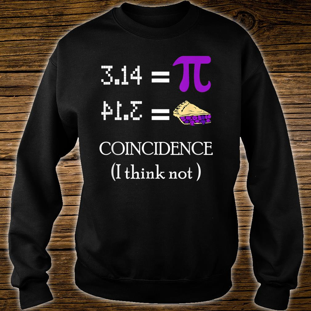Pi Equals Pie Coincidence I Think Not Pi Day 2020 Shirt sweater