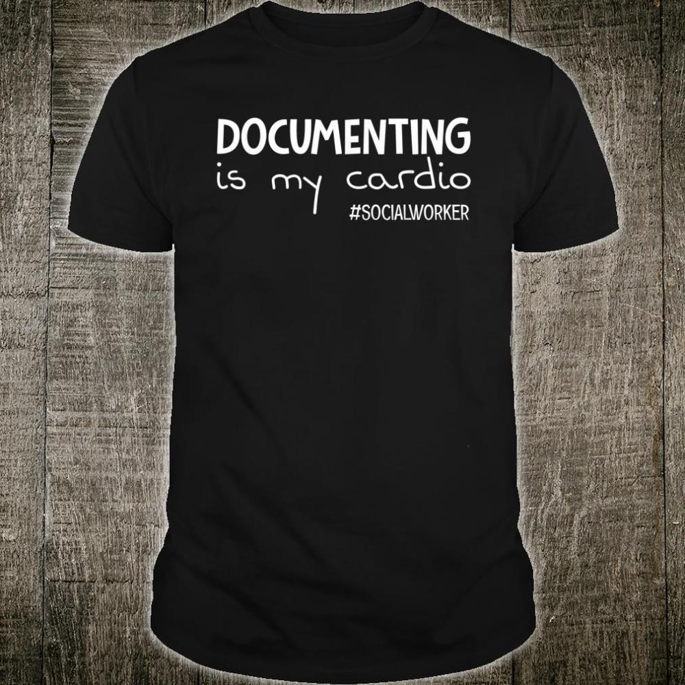 Social Worker Documenting Is My Cardio Shirt