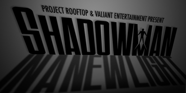 Project: Rooftop  And Valiant Entertainment Announce  SHADOWMAN: IN A NEW LIGHT contest
