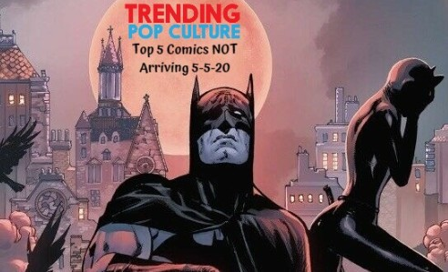 Top 5 Comics NOT Arriving on 5-5-20