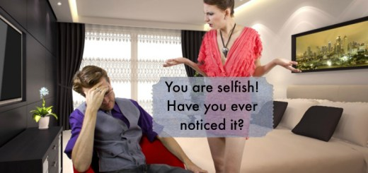 Signs that you are selfish but you don't notice it
