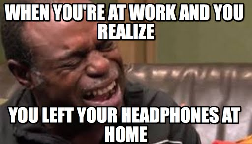 when you forget earphone at home