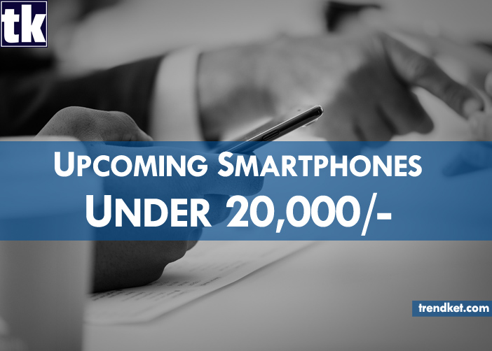 These upcoming Smartphones below 20,000 Might be the better choice