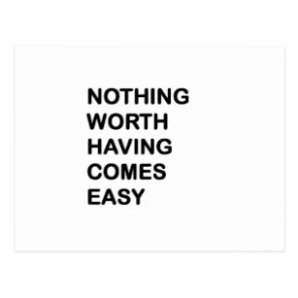 nothing_worth_having_come_easy_postcard-raa0682b4c74945a198d4915178080efd_vgbaq_8byvr_307