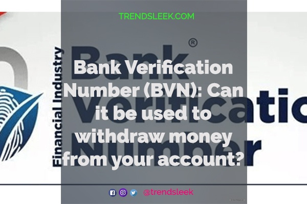 Bank Verification Number (BVN) Can it be used to withdraw money from your account The Myth behind it