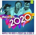Mapele The Boss ft Poshy Gal & Cool B – Welcome To 2020