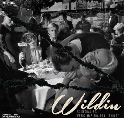 Ex Global Wildin Music Mp3 Download feat Wordz, IMP Tha Don & Ghoust