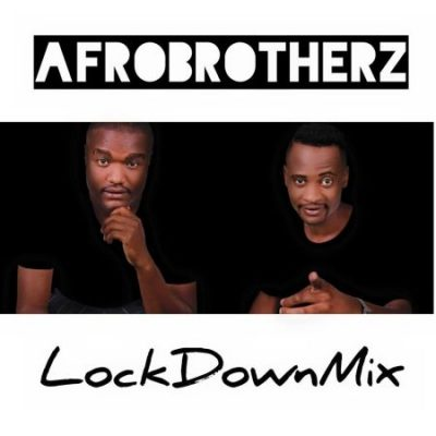 Afro Brotherz Lockdown Mix Music Mp3 Download