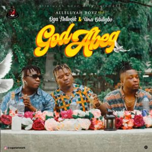 Alleluyah Boyz God Abeg Mp3 Download