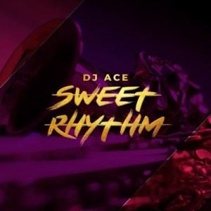 DJ Ace Sweet Rhythm Music Mp3 Download