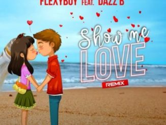 FlexyBoy Show Me Love Music Mp3 Download