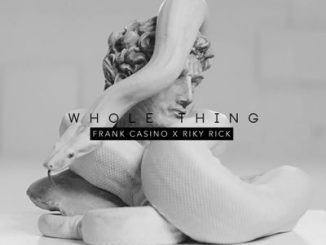 Frank Casino Whole Thing Music Mp3 Download Free Song feat Riky Rick