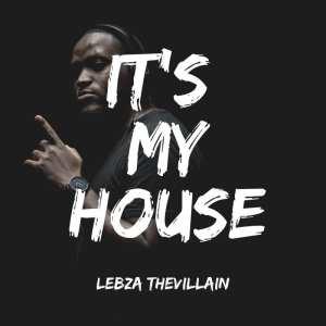 Lebza The Villain It's My House Ep Zip Download
