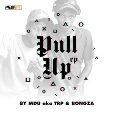 Mdu aka TRP & Bongza Pull Up Full EP Zip Download Complete Tracklist