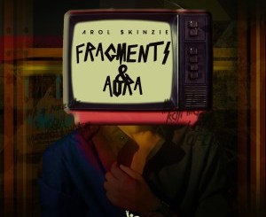 Arol $kinzie Fragments & Aura Ep Zip Download