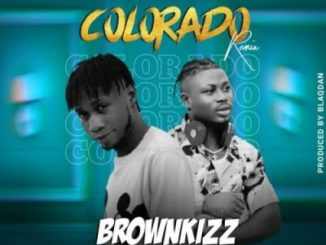 Brownkizz Colorado Remix Music Free Mp3 Download feat Mr Gbafun
