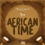 Krizbeatz African Time Music Free Mp3 Download Audio Song feat Teni