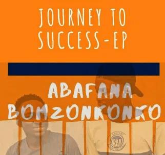 Abafana Bomzonkonko Journey to Success EP Zip File Download