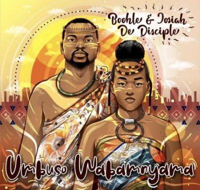 Boohle & Josiah De Disciple Umbuso Wabam'nyama Full EP Zip File Download